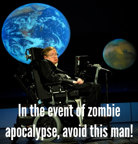in the event of zombie apocalypse, avoid stephen hawking